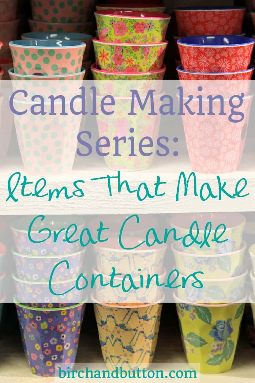 Candle Making Series: Items That Make Great Candle Containers | birchandbutton.com