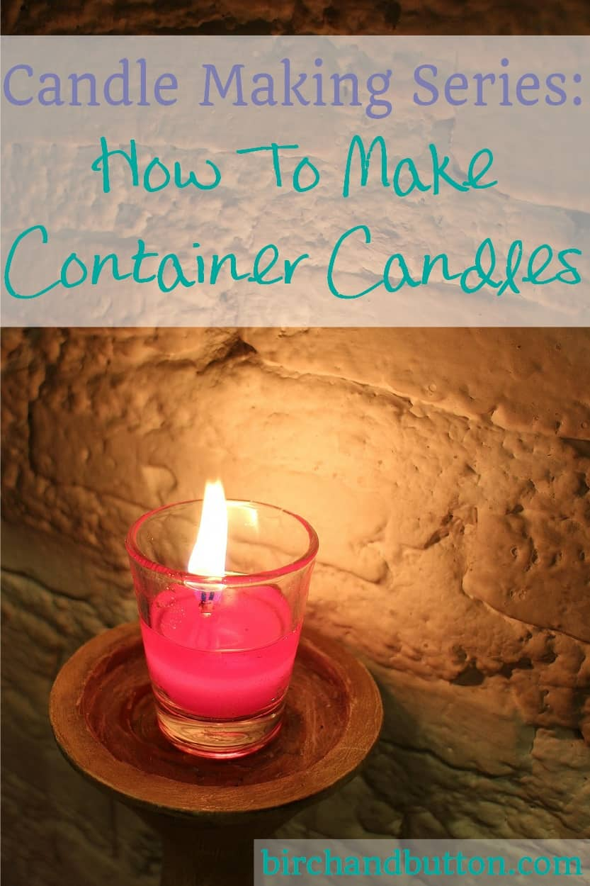 Candle Making Series: How To Make Container Candles   birchandbutton.com