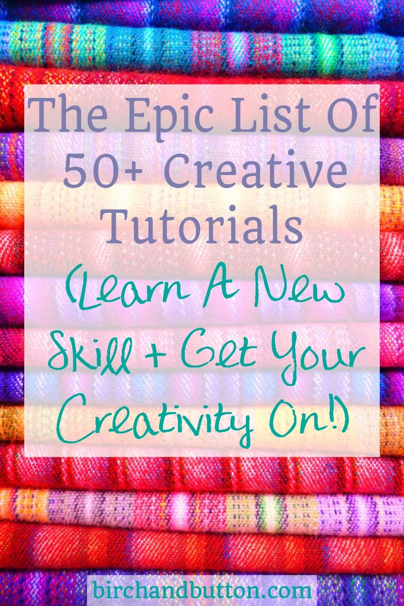 The Epic List Of 50+ Creative Tutorials (Learn A New Skill + Get Your Creativity On!) | birchandbutton.com