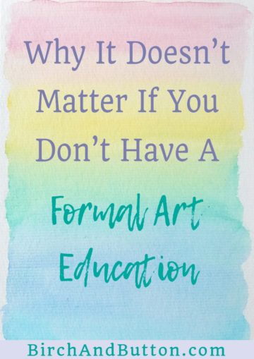 If you've ever felt like your art is no good because you don't have an art qualification, this article is for you. Click through to read why I believe it doesn't matter if you don't have a formal art education.