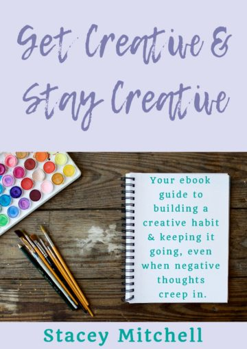 Get Creative & Stay Creative: Your ebook guide to building a creative habit and keeping it going, even when negative thoughts creep in.